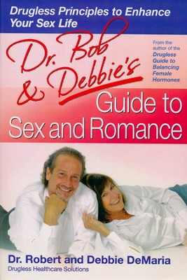 Dr. Bob's Guide to Sex and Romance: Drugless Principles to Enhance Your Sex Life  -     By: Dr. Robert DeMaria
