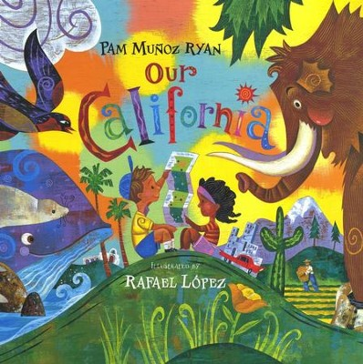 Our California               -     By: Pam Munoz Ryan     Illustrated By: Rafael Lopez