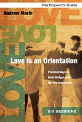 Love is an Orientation Participant's Guide: Practical Ways to Build Bridges with the Gay Community  -     By: Andrew Marin, Ginny Olson