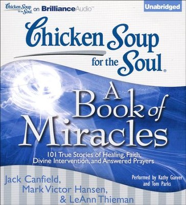 Chicken Soup for the Soul: A Book of Miracles: 101 True Stories of Healing, Faith, Divine Intervention, and Answered Prayers Unabridged Audiobook on CD  -     By: Jack Canfield, Mark Victor Hansen, LeAnn Thieman