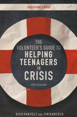 The Volunteer's Guide to Helping Teenagers in Crisis Participant's Guide  -     By: Rich Van Pelt, Jim Hancock