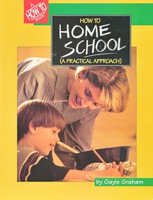 How to Home School: A Practical Approach   -     By: Gayle Graham
