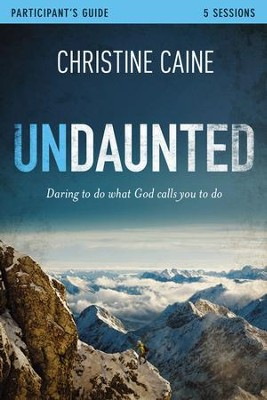 Undaunted Participant's Guide: Daring to Do What God Calls You to Do  -     By: Christine Caine