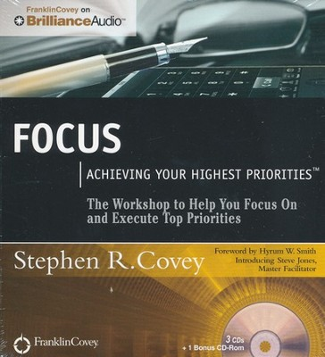 Focus: Achieving Your Highest Priorities Unabridged Audiobook on CD  -     Narrated By: Stephen R. Covey     By: Stephen R. Covey, Steve Jones
