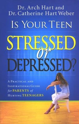 Is Your Teen Stressed or Depressed?: A Practical and Inspirational Guide for Parents of Hurting Teenagers  -     By: Dr. Archibald D. Hart, Dr. Catherine Hart Weber