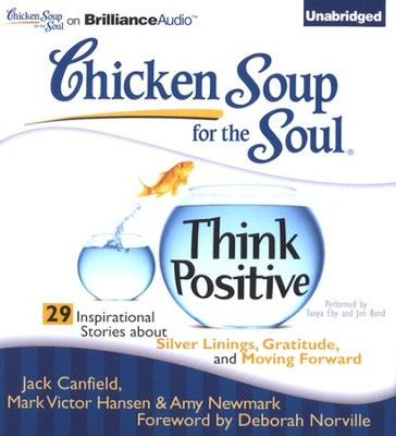 Think Positive: 29 Inspirational Stories about Silver Linings, Gratitude, and Moving Forward - Unabridged Audiobook on CD  -     By: Jack Canfield, Mark Victor Hansen, Amy Newmark