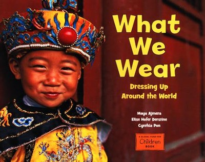 What We Wear Dressing Up Around the World  -     By: Maya Ajmera, Elise Hoffer Derstine, Cynthia Pon
