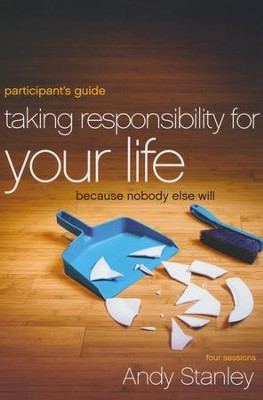 Taking Responsibility for Your Life Participant's Guide: Because Nobody Else Will  -     By: Andy Stanley