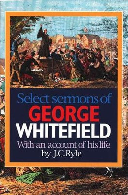Select Sermons of George Whitefield   -     Edited By: J.C. Ryle     By: George Whitefield