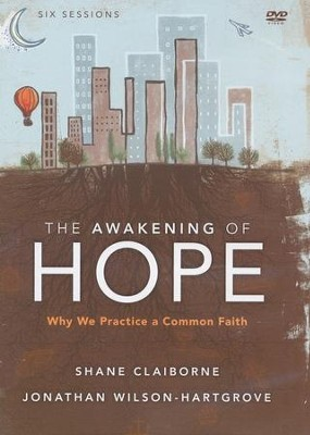 The Awakening of Hope: A DVD Study: Why We Practice a Common Faith, DVD  -     By: Jonathan Wilson-Hartgrove, Shane Claiborne