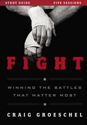 Fight Study Guide: Winning the Battles That Matter Most  -     By: Craig Groeschel