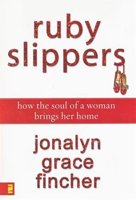 Ruby Slippers: How The Soul of A Woman Brings Her Home  -     By: Jonalyn Grace Fincher