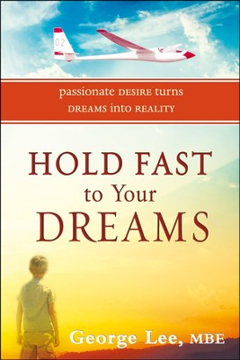 Hold Fast to Your Dreams: Passionate Desire Turns Dreams into Reality  -     By: George Lee