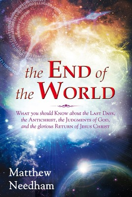 End of the World, The: What You Should Know about the Last Days, the Antichrist, the Judgments of God, and the Glorious Return of Jesus Christ  -     By: Matthew Needham