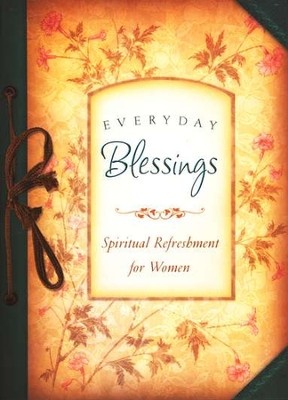 Everyday Blessings: Spiritual Refreshment for Women    -     Edited By: Snapdragon Editorial Group     By: Rebecca Currington