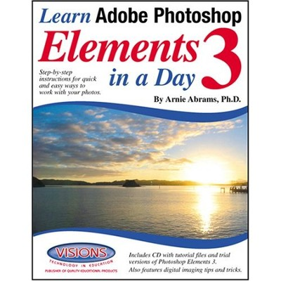 Learn Adobe Photoshop Elements 3 in a Day   -     By: Arnie Abrams