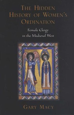 The Hidden History of Women's Ordination: Female Clergy in the Medieval West  -     By: Gary Macy