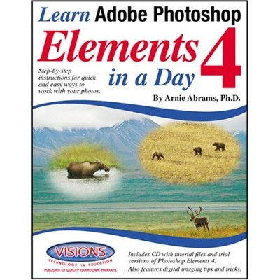 Learn Adobe Photoshop Elements 4 in a Day   -     By: Arnie Abrams