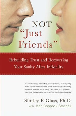 NOT Just Friends: Rebuilding Trust and Recovering Your Sanity After Infidelity - eBook  -     By: Shirley P. Glass, Jean Coppock Staeheli