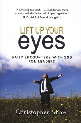 Lift Up Your Eyes: Daily Encounters with God for Leaders  -     By: Christopher Shaw