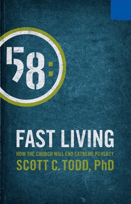 Fast Living: How the Church Will End Extreme Poverty   -     By: Scott Todd, Caleb J. Seeling