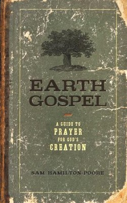 Earth Gospel: A Guide to Prayer for God's Creation  -     By: Sam Hamilton-Poore
