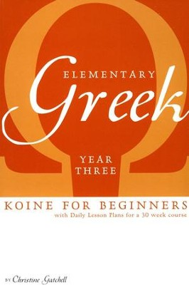 Elementary Greek: Koine for Beginners, Year 3 Textbook  -     By: Christine Gatchell