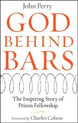 God Behind Bars: The Amazing Story of Prison Fellowship  -     By: John Perry