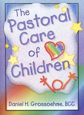 Pastoral Care of Children   -     By: Daniel H. Grossoehme