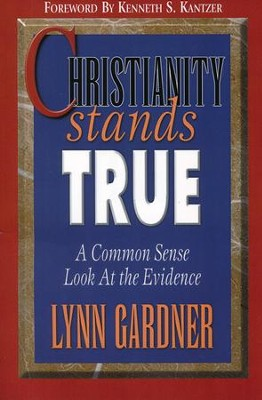 Christianity Stands True: A Common Sense Look at the  Evidence  -     By: Lynn Gardner