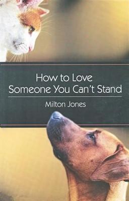 How to Love Someone You Can't Stand   -     By: Milton Jones