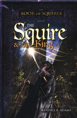 The Squire and the King, Book of Squires Series #1   -     By: Randall R. Adams