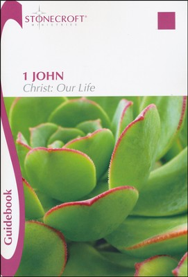 1 John - Christ: Our Life, Guidebook   -     By: Stonecroft Ministries