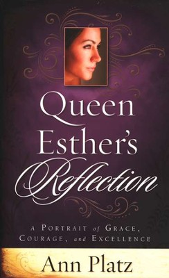 Queen Esther's Reflection: A Portrait of Grace, Courage, and Excellence  -     By: Ann Platz