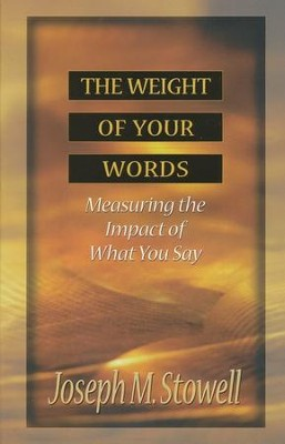 The Weight of Your Words   -     By: Joseph M. Stowell