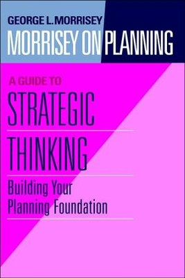 Morrisey on Planning, a Guide to Strategic Thinking: Building Your Planning Foundation  -     By: George Morrisey
