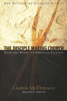 The Disciple Making Church: From Dry Bones to Spiritual Vitality  -     By: Glenn McDonald