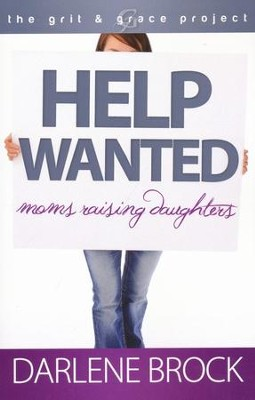 Help Wanted: Moms Raising Daughters  -     By: Darlene Brock