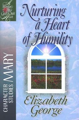 Nurturing a Heart of Humility: A Woman After God's Own Heart  Series, Mary  -     By: Elizabeth George
