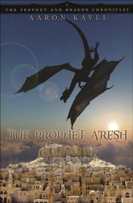 The Prophet A'Resh, Prophet and Dragon Chronicles Series #1   -     By: Aaron Kavli