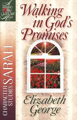 Walking in God's Promises: A Woman After God's Own Heart Series,  Sarah  -     By: Elizabeth George