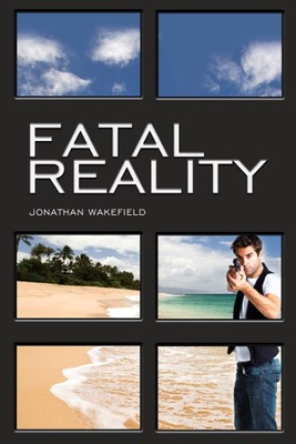 Fatal Reality  -     By: Jonathan Wakefield