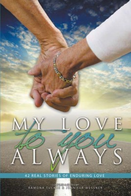 My Love to You Always: 42 real stories of enduring love  -     By: Ramona Tucker