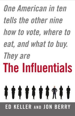 The Influentials: One American in Ten Tells the Other Nine How to Vote, Where to Eat, and What to Buy - eBook  -     By: Edward Keller, Jonathan Berry