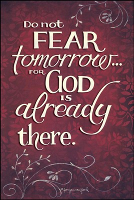 Do Not Fear for God is Already There Mounted Print  -     By: Tonya Crawford