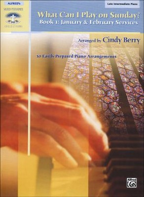 What Can I Play on Sunday? Book 1: January & February Services (10 Easily Prepared Piano Arrangements)  -     By: Cindy Berry