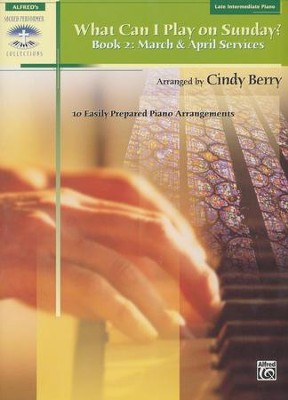 What Can I Play on Sunday? Book 2: March & April Services (10 Easily Prepared Piano Arrangments)  -     By: Cindy Berry