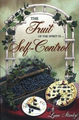 The Fruit of the Spirit is...Self-Control   -     By: Lynn Stanley