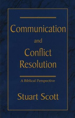 Communication and Conflict Resolution: A Biblical Perspective  -     By: Stuart Scott