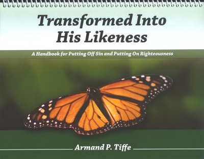Transformed Into His Likeness: A Handbook for Putting Off Sin and Putting on Righteousness  -     By: Armand Tiffe